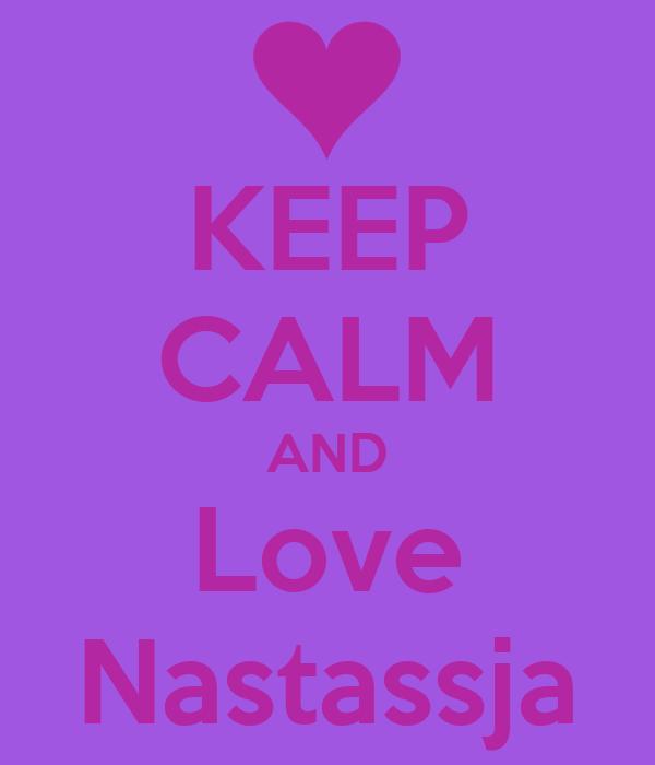 KEEP CALM AND Love Nastassja