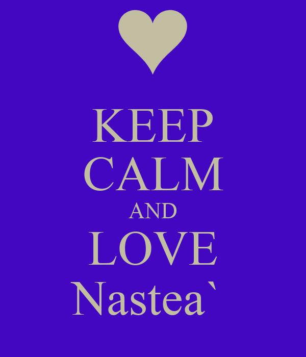 KEEP CALM AND LOVE Nastea`