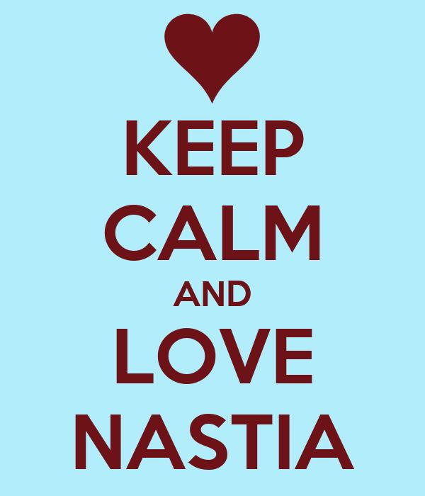 KEEP CALM AND LOVE NASTIA