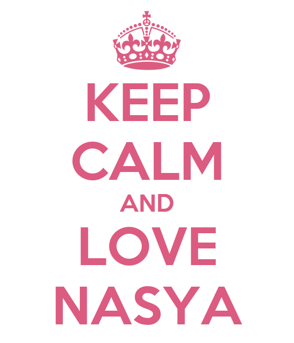 KEEP CALM AND LOVE NASYA