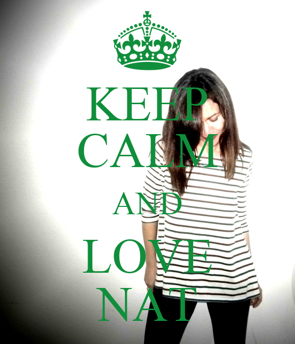 KEEP CALM AND LOVE NAT