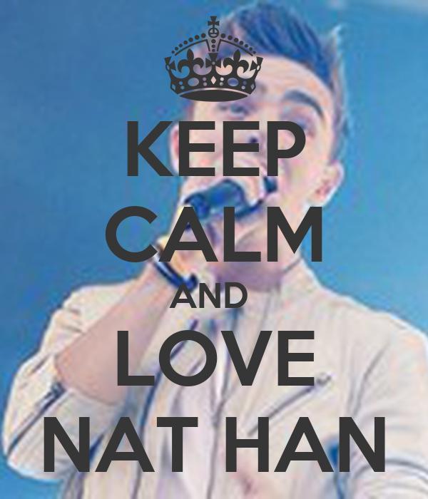 KEEP CALM AND  LOVE NAT HAN