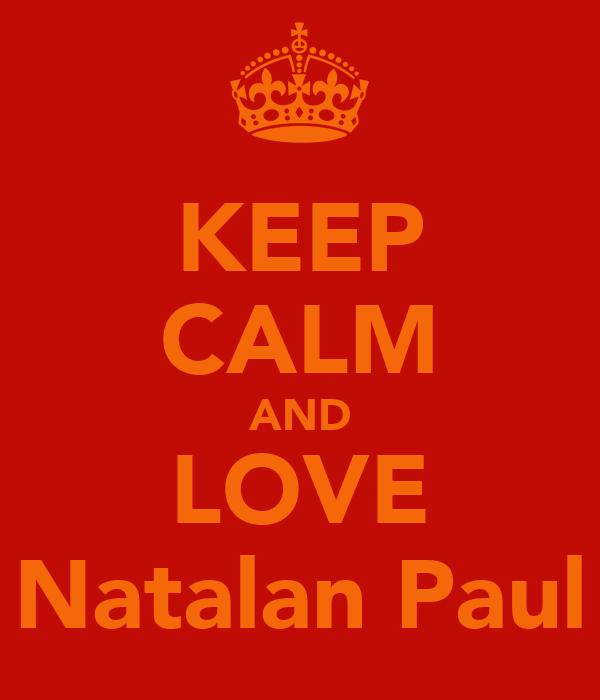KEEP CALM AND LOVE Natalan Paul