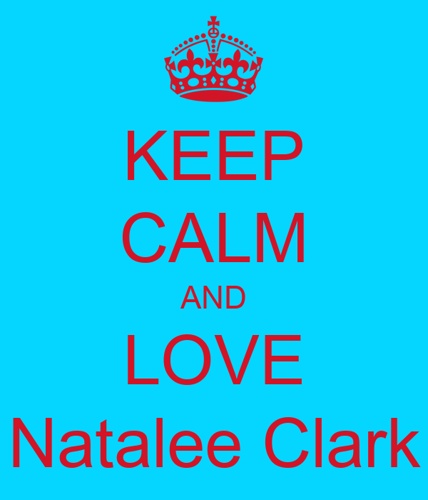 KEEP CALM AND LOVE Natalee Clark