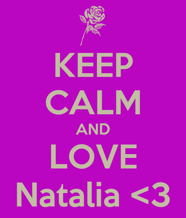 KEEP CALM AND LOVE Natalia <3