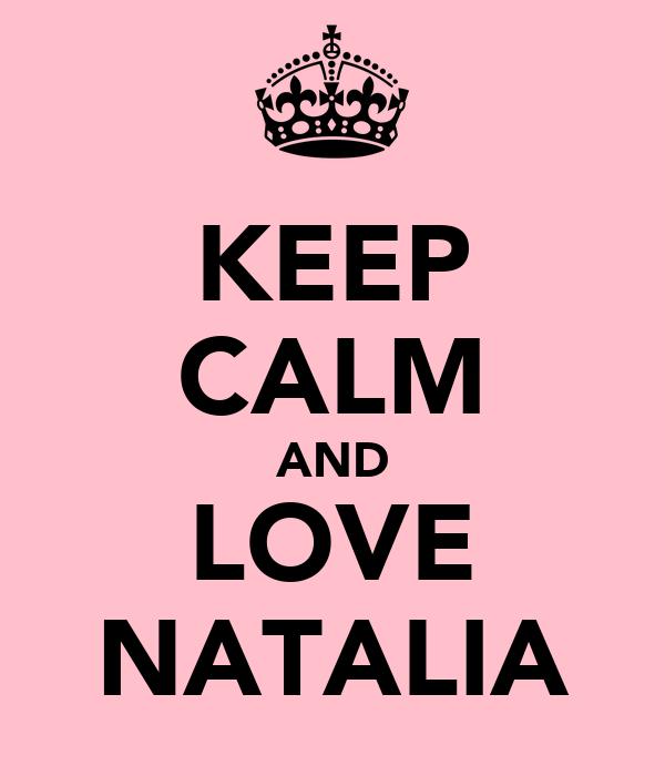 KEEP CALM AND LOVE NATALIA