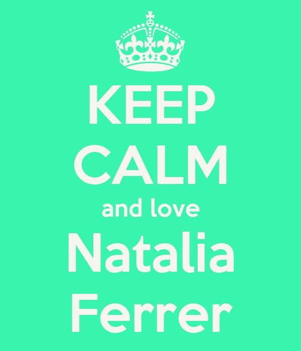 KEEP CALM and love Natalia Ferrer