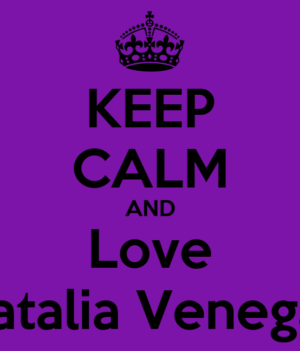 KEEP CALM AND Love Natalia Venegas
