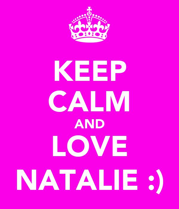 KEEP CALM AND LOVE NATALIE :)