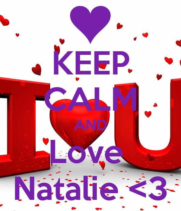 KEEP CALM AND Love  Natalie <3