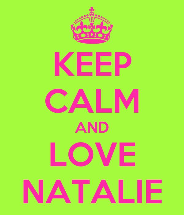 KEEP CALM AND LOVE NATALIE