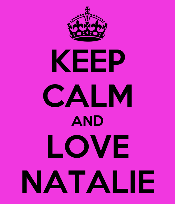 KEEP CALM AND LOVE NATALIE