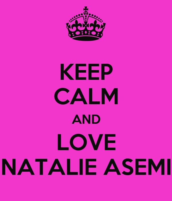 KEEP CALM AND LOVE NATALIE ASEMI