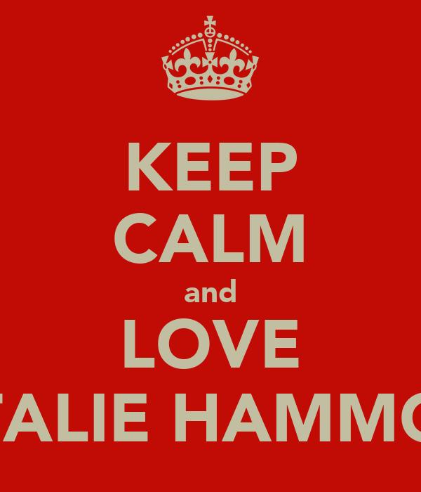 KEEP CALM and LOVE NATALIE HAMMOND