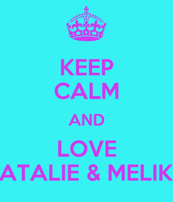 KEEP CALM AND LOVE NATALIE & MELIKA
