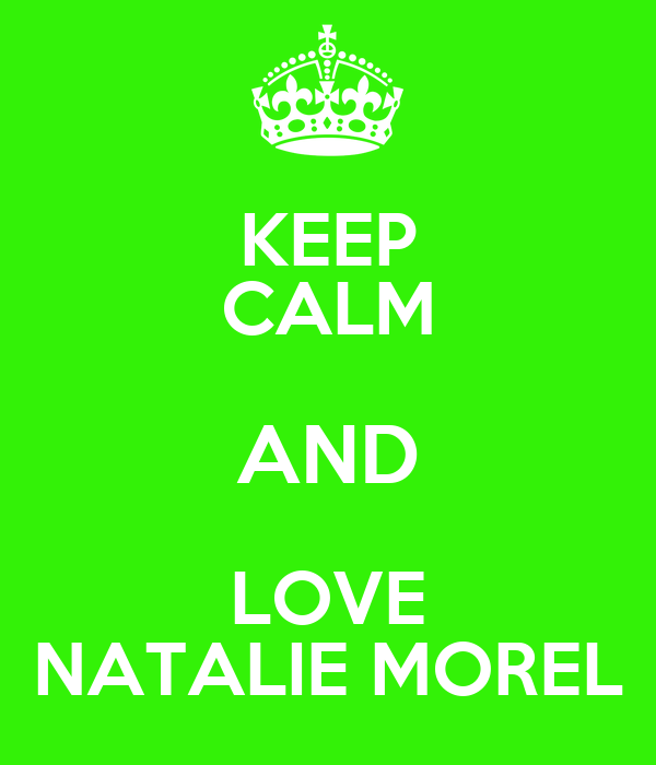 KEEP CALM AND LOVE NATALIE MOREL