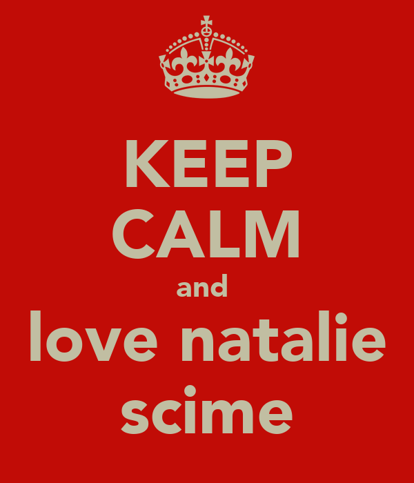 KEEP CALM and  love natalie scime