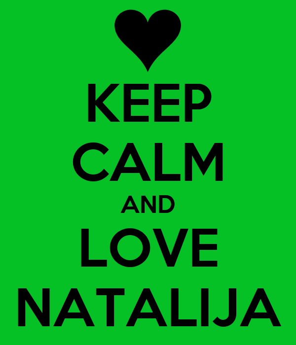 KEEP CALM AND LOVE NATALIJA