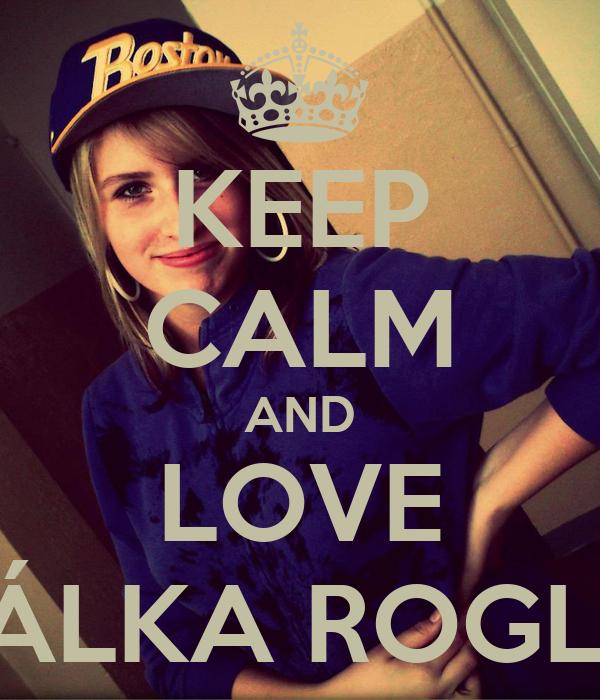 KEEP CALM AND LOVE NATÁLKA ROGLOVÁ