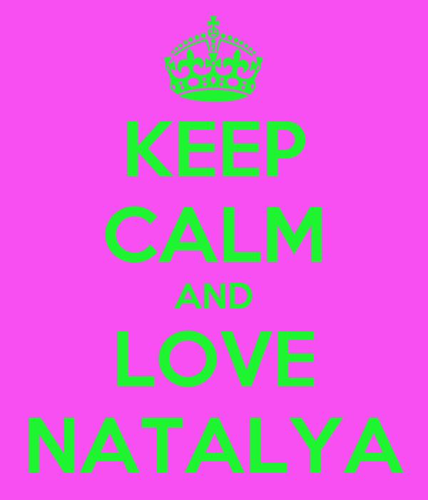 KEEP CALM AND LOVE NATALYA