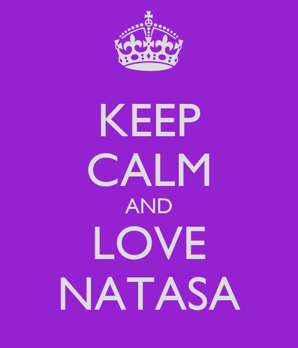 KEEP CALM AND LOVE NATASA