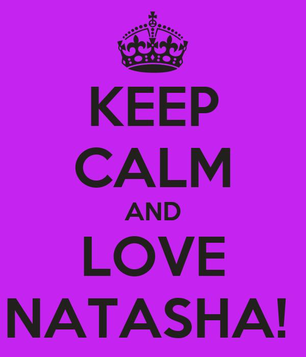 KEEP CALM AND LOVE NATASHA!