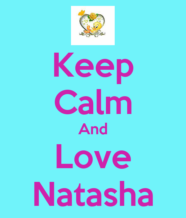Keep Calm And Love Natasha