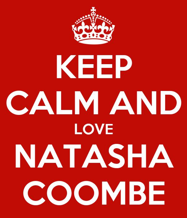 KEEP CALM AND LOVE NATASHA COOMBE