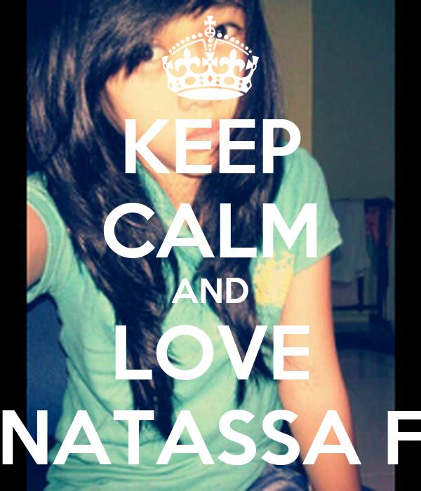 KEEP CALM AND LOVE NATASSA F