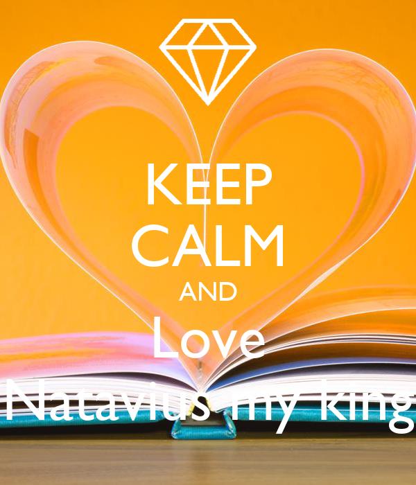 KEEP CALM AND Love Natavius my king