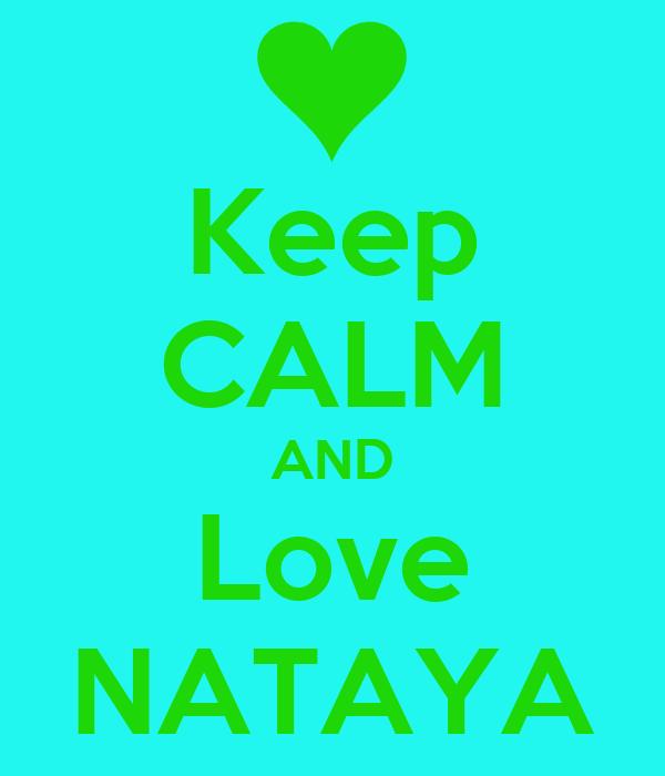 Keep CALM AND Love NATAYA