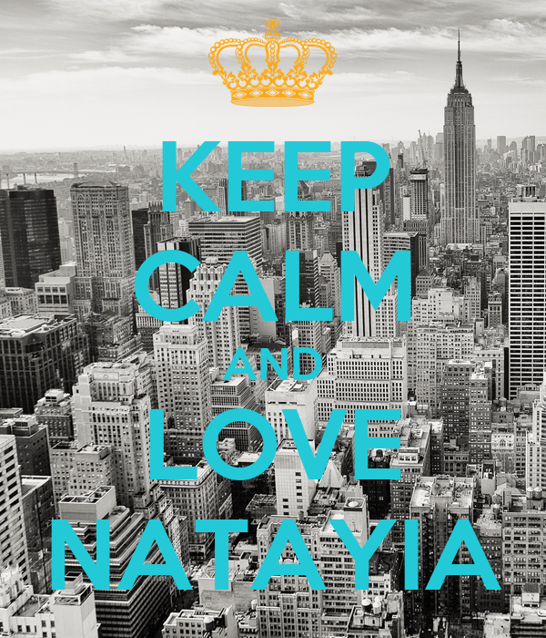 KEEP CALM AND LOVE NATAYIA
