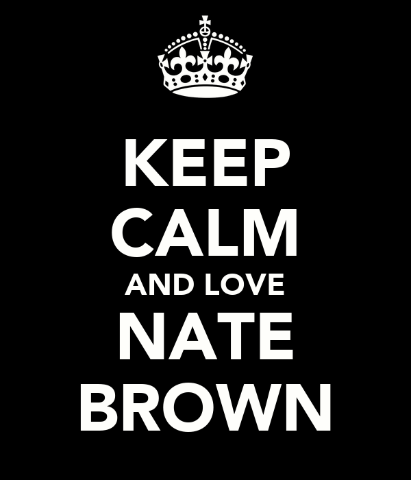 KEEP CALM AND LOVE NATE BROWN