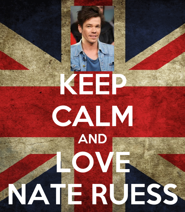 KEEP CALM AND LOVE NATE RUESS