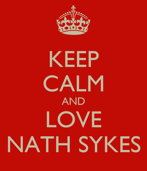KEEP CALM AND LOVE NATH SYKES