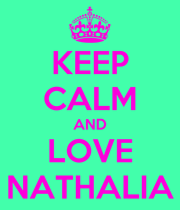 KEEP CALM AND LOVE NATHALIA