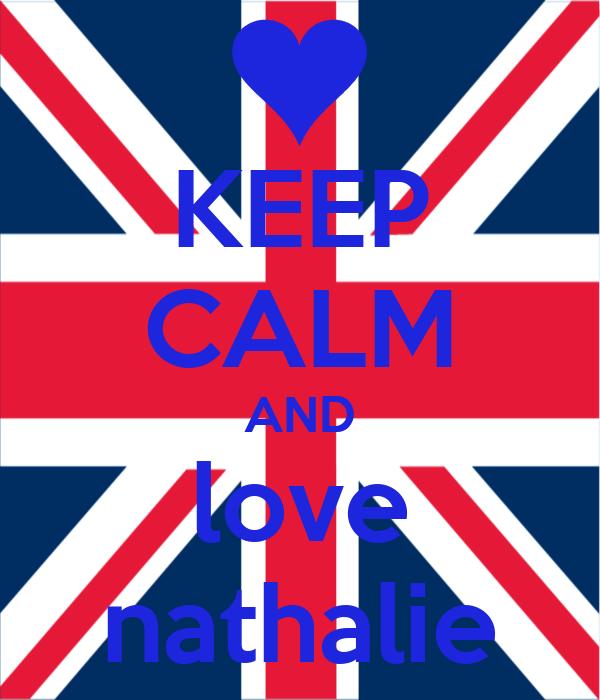 KEEP CALM AND love nathalie