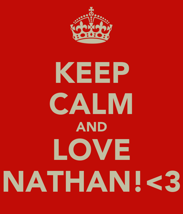 KEEP CALM AND LOVE NATHAN!<3