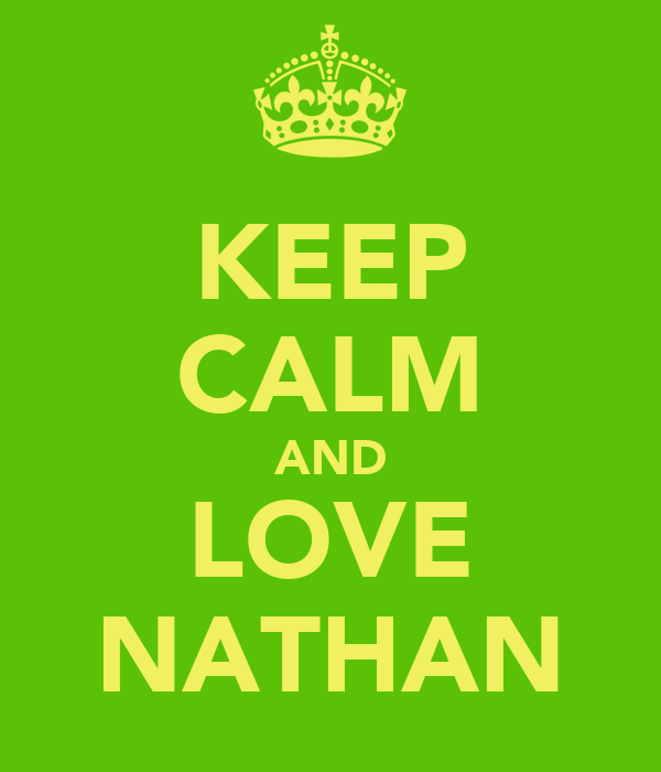 KEEP CALM AND LOVE NATHAN