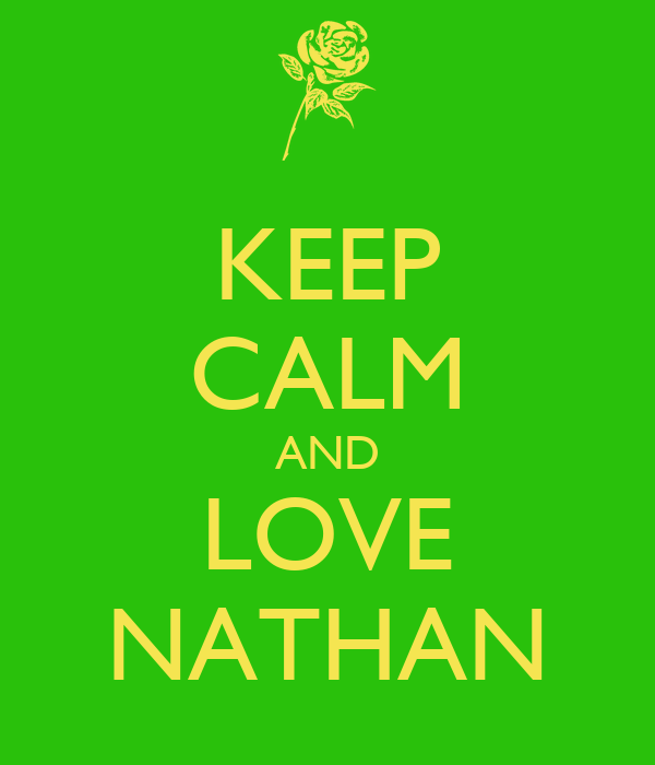 KEEP CALM AND LOVE NATHAN