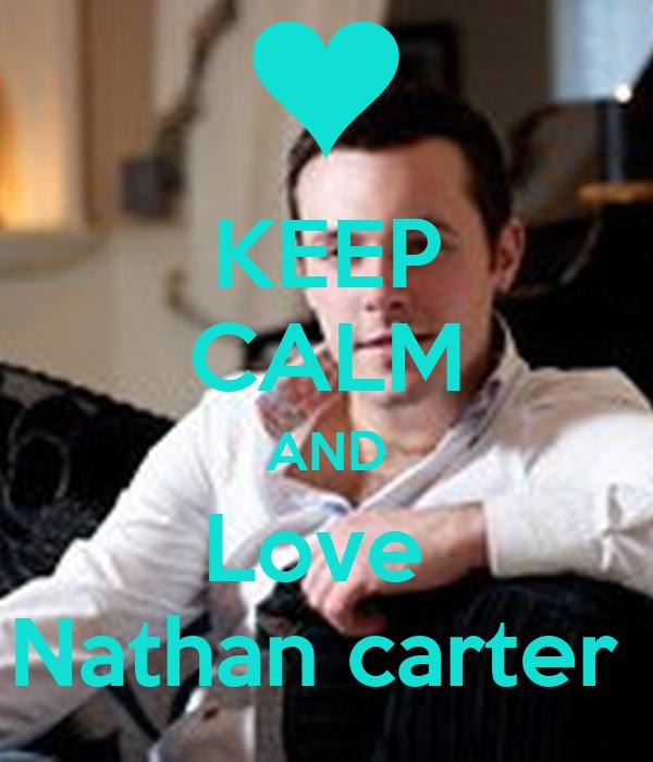 KEEP CALM AND Love  Nathan carter