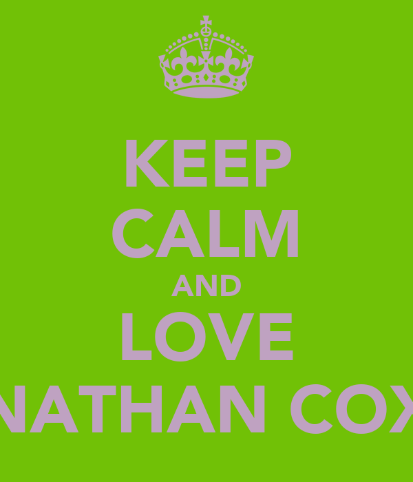 KEEP CALM AND LOVE NATHAN COX