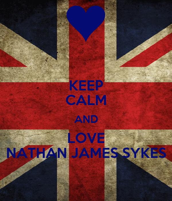 KEEP CALM AND LOVE NATHAN JAMES SYKES