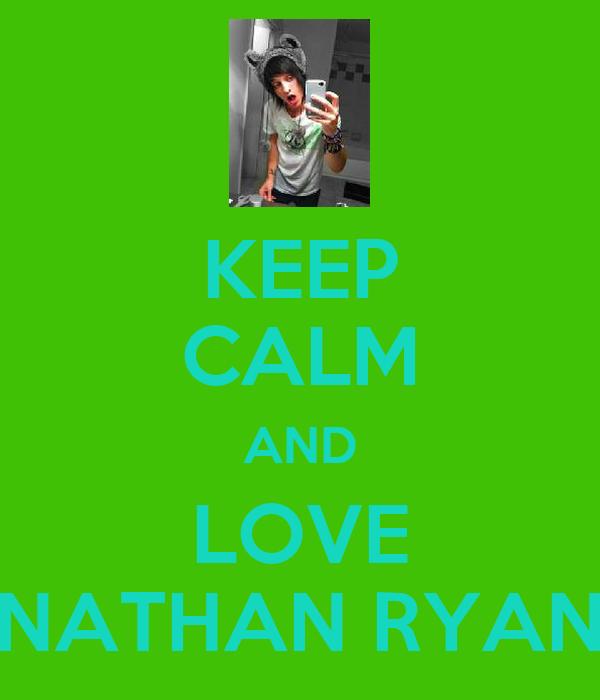 KEEP CALM AND LOVE NATHAN RYAN
