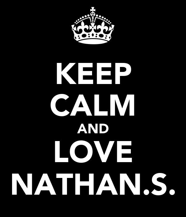 KEEP CALM AND LOVE NATHAN.S.