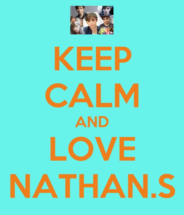 KEEP CALM AND LOVE NATHAN.S