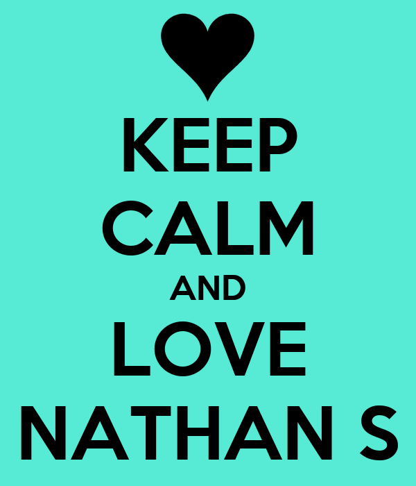 KEEP CALM AND LOVE NATHAN S