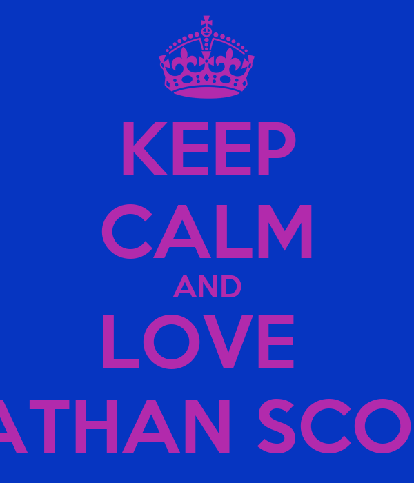 KEEP CALM AND LOVE  NATHAN SCOTT