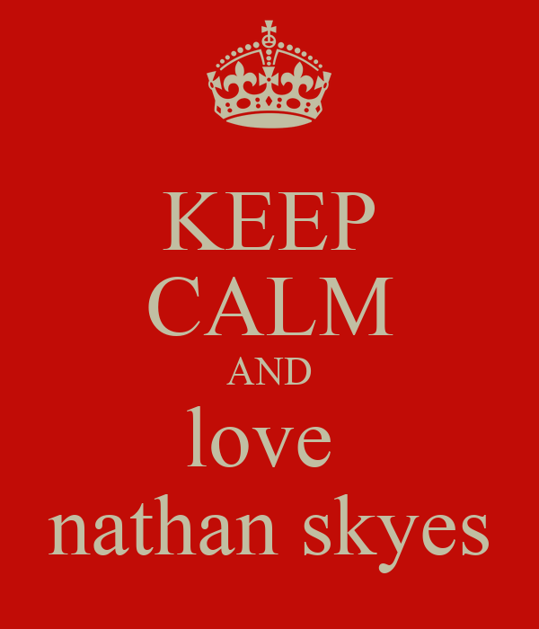 KEEP CALM AND love  nathan skyes