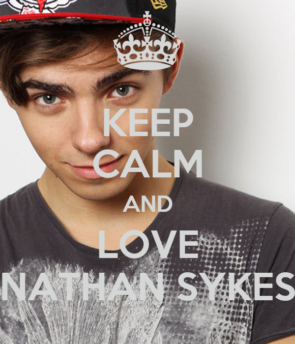 KEEP CALM AND LOVE NATHAN SYKES